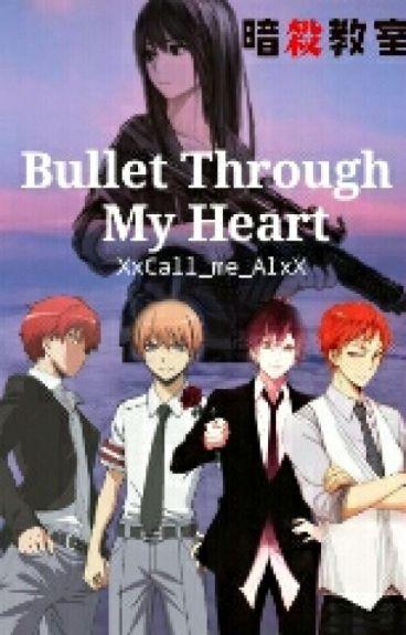 Bullet Through My Heart (Karma X Reader X Asano)