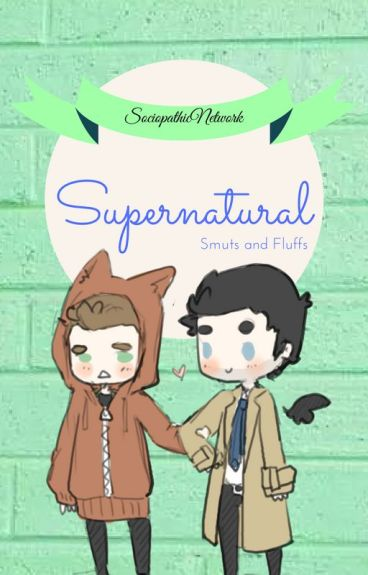 Supernatural Smuts and Fluffs