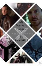 My Name Is Magneto (X-Men story) by Soccer022