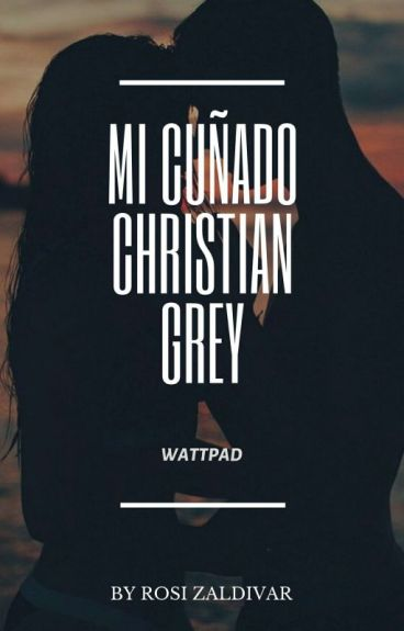 Mi Cuñado Christian Grey Y _____ Steele. #TheGrey 'sAwards