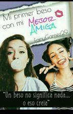 Mi Primer Beso Con Mi Mejor Amiga by FanyGamez29