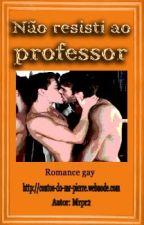 Não resisti ao professor. (Romance Gay) by MrPierre2