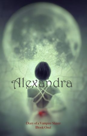 Diary of a Vampire Slayer, Book 1: Alexandra by jen1234