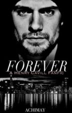 Forever (Book #2 of the CLOSER Trilogy) starring Henry Cavill by achimay