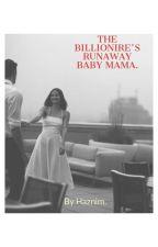 The Billionaire's Runaway Baby Mama by noriisbae