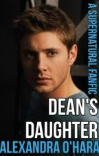 Dean's Daughter (Supernatural) // Completed by AlexandraOHara
