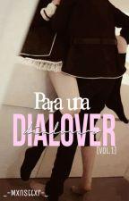 Para Una Dialover!!! [Vol. 1]© by _-Mxnsttxr-_