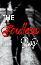 The Soulless Boy by Dark_EmoTaylor18