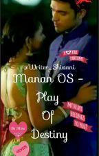 Manan Os - Play Of Destiny (Completed) by writer_shivani