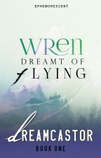 Dreamcastor | Wren Dreamt of Flying by ephemorescent