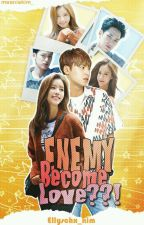 Enemy become Love??[COMPLETED] by ellyschx_kim
