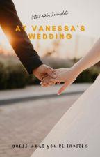 At Vanessa's Wedding by JumpMeIfUWanna