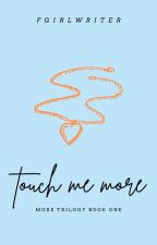 Touch Me More (More Trilogy #1) by FrustratedGirlWriter