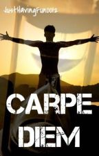 Carpe Diem by JustHavingFun0012