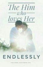 Book 5: The Him who loves Her...endlessly by InThatCorner