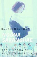 || Noona Saranghae || Bts X Yoona FF. Hiatus by ExoYoonAddict