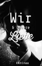 Wir und unsere Liebe (Abgeschlossen) by kkninaa