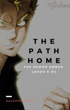 The Demon Ember; The Path Home {Laxus x OC} by deadpoolxxlux