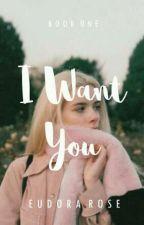 I Want You ✔| #Wattys2017 by eudorarose