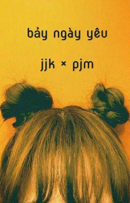 • jjk × pjm • bảy ngày yêu