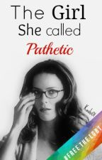 The girl she called pathetic by CarolAired