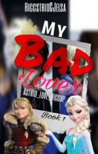 My BAD Lover(Hiccstrid & Jelsa) by Astrid_love_Hiccup