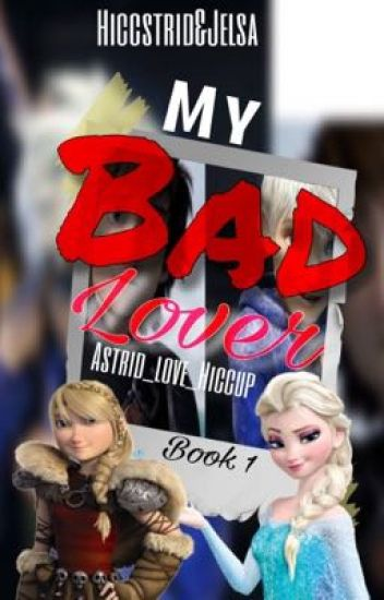 My BAD Lover(Hiccstrid & Jelsa)