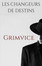 Les Changeurs de Destins - Grimvice by LovelyBurns