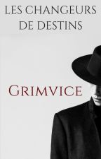 Les Changeurs de Destins - Grimvice by LovelyBurns