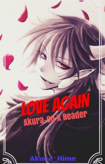 Love Again (Akura-Ou X Reader) ✔️