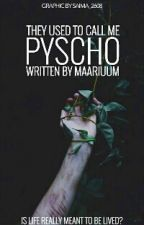 They Used to call me Psycho  by maariuum