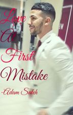 Love At First Mistake - Adam Saleh by mrsadamsaleh