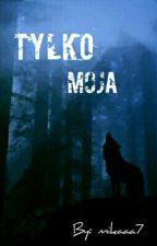 Tylko Moja by mikaaa7
