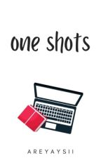 One Shots. by areyaysii