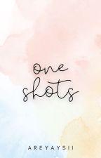 One Shots. by areyaysii