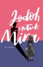 Jodoh Untuk Mira (DI HAPUS UNTUK PROSES PENERBITAN) by Alnira03