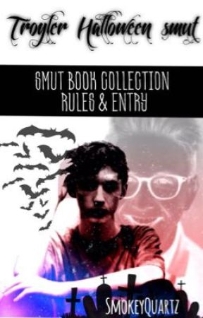 TROYLER HALLOWEEN SMUT PROJECT - RULES AND ENTRY - TROYLER