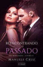 (COMPLETO) Por nosso passado - Série Os mafiosos (Livro 4) by ManueleCruz