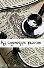 My psychologic problem by Troublemakergirlss