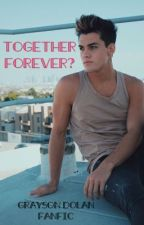 Together Forever (Grayson Dolan Fanfic) by imagines2399