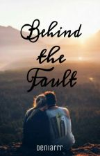 Behind the Fault by deniarrr