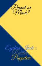 Eyeless Jack X Reader X The Puppeteer by LoverCreepypasta