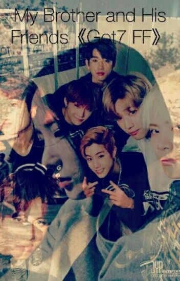 My Brother and His Friends《Got7 FF》