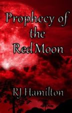 Prophecy of the Red Moon by rj_hamilton