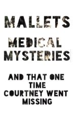 Mallets, Medical Mysteries and That One Time Courtney Went Missing by ItsVeryThat