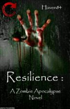 Resilience: A Zombie Apocalypse Novel (On Hold) by Haven84