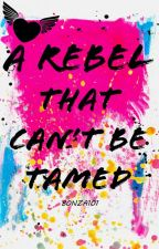 A Rebel that can't be tamed by Bonza101