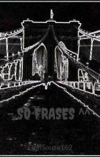 - SÓ FRASES ^^ by ElenSouza162