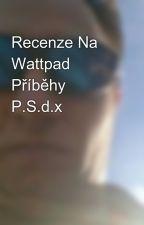 Recenze Na Wattpad Příběhy    P.S.d.x              by PavelSvoboda