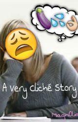 A Very Cliché Story [Parody] by Magn0lia